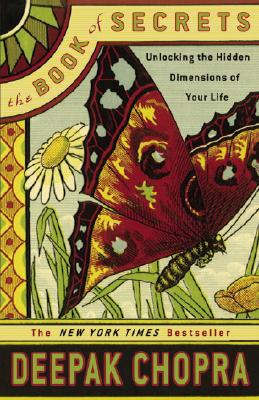 The Book of Secrets: Unlocking the Hidden Dimensions of Your Life, Chopra M.D., Deepak