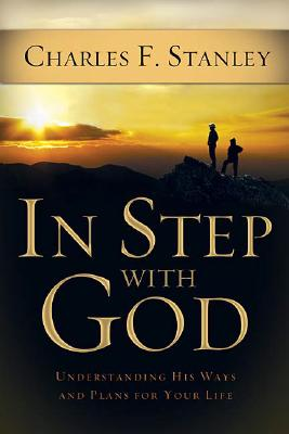 In Step With God: Understanding His Ways and Plans for Your Life, Stanley, Charles F.