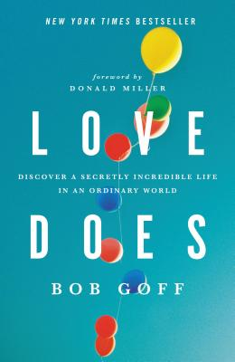 Image for Love Does: Discover a Secretly Incredible Life in an Ordinary World