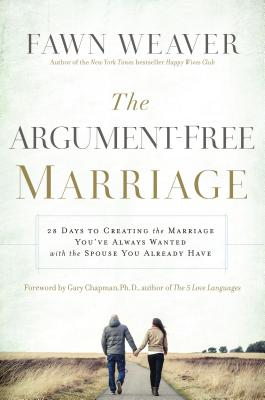 Image for The Argument-Free Marriage: 28 Days to Creating the Marriage Youve Always Wanted with the Spouse Yo