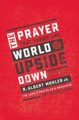 Image for The Prayer That Turns the World Upside Down: The Lord's Prayer as a Manifesto for Revolution