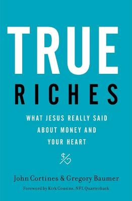 Image for True Riches: What Jesus Really Said About Money and Your Heart