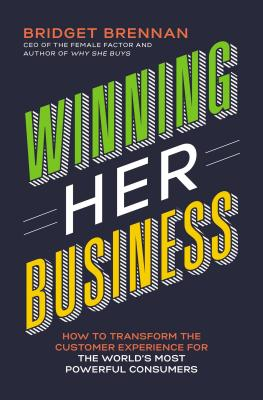 Image for Winning Her Business: How to Transform the Customer Experience for the World's Most Powerful Consumers