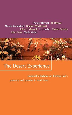The Desert Experience: Personal Reflections on Finding God's Presence and Promise in Hard Times, Briscoe, Jill; Carmichael, Nancie; Hayford, Jack W.; MacDonald, Gordon; Maxwell, John C.; Packer, J. I.; Stanley, Charles; Trent, John; Walsh, Sheila