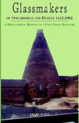 Glassmakers of Stourbridge and Dudley 1612-2002, Ellis, Jason