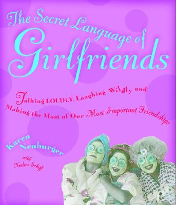 Image for Secret Language of Girlfriends, The: Talking Loudly, Laughing Wildly, and Making the Most of Our Most Important Friendships