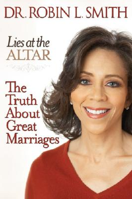 """Lies at the Altar : The Truth About Great Marriages, """"SMITH, ROBIN L."""""""