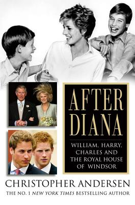Image for After Diana : William, Harry, Charles, and the Royal House of Windsor