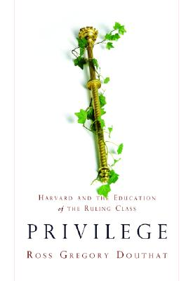 Privilege: Harvard And the Education of the Ruling Class, Douthat, Ross