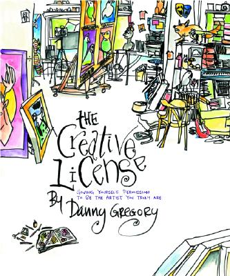 The Creative License: Giving Yourself Permission to Be the Artist You Truly Are, Gregory, Danny