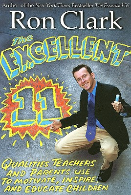 Excellent 11, The: Qualities Teachers and Parents Use to Motivate, Inspire, and Educate Children, Ron Clark