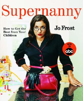 Supernanny: How to Get the Best From Your Children, Frost, Jo