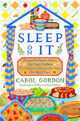 Image for Sleep on It : Prepare Delicious Meals the Night Before That You Can Pop in the Oven the Next Day!