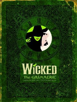 Image for Wicked: The Grimmerie, a Behind-the-Scenes Look at the Hit Broadway Musical