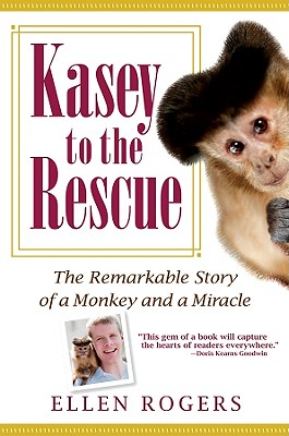 Kasey to the Rescue: The Remarkable Story of a Monkey and a Miracle, Rogers, Ellen