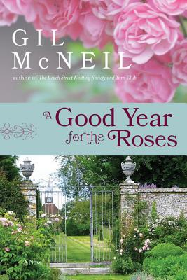 A Good Year for the Roses: A Novel, Gil McNeil