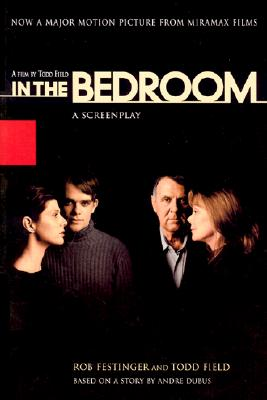 In the Bedroom: A Screenplay, Field, Todd; Festinger, Rob
