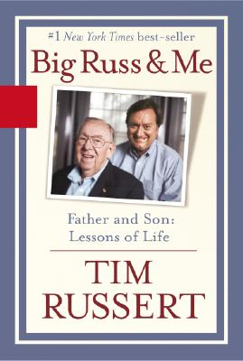 Big Russ and Me: Father And Son Lessons Of Life, Russert, Tim