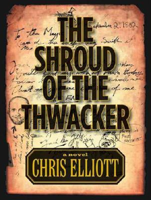 Shroud of the Thwacker, The, Chris Elliott