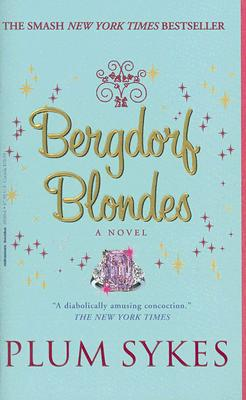 Bergdorf Blondes: A Novel, PLUM SYKES