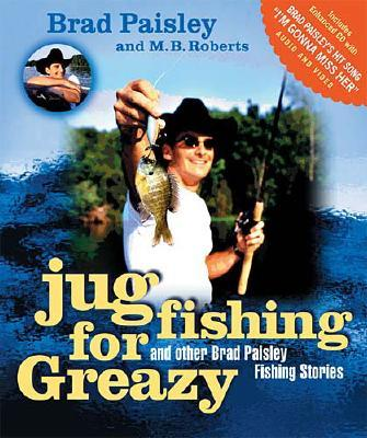 Image for Jug Fishing for Greazy : And Other Brad Paisley Fishing Stories