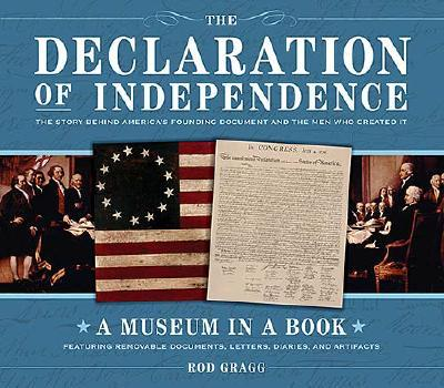 The Declaration of Independence: The Story Behind America's Founding Document and the Men Who Created It (Museum in a Book), Gragg, Rod