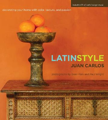 Latin Style: Decorating Your Home with Color, Texture, and Passion, Carlos, Juan
