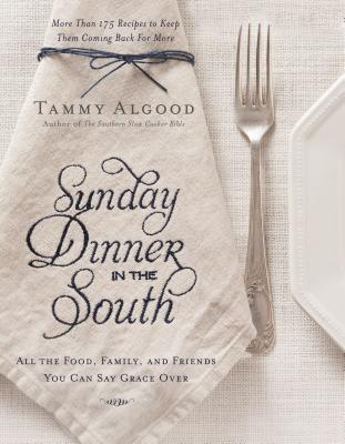 Image for Sunday Dinner in the South: Recipes to Keep Them Coming Back for More