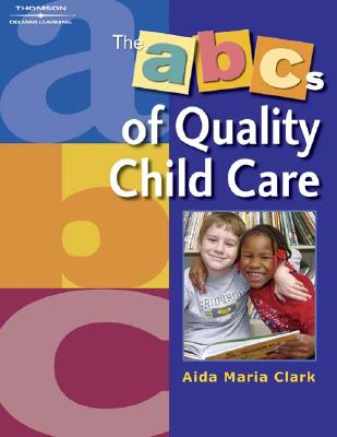 The ABC's of Quality Child Care [Paperback], Aida Maria Clark (Author)