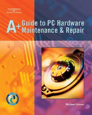 Image for A+ Guide to PC Hardware Maintenance & Repair
