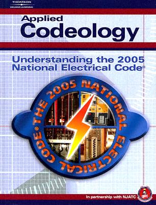 Applied Codeology: Understanding The 2005 National Electric Code, NJATC (Author)