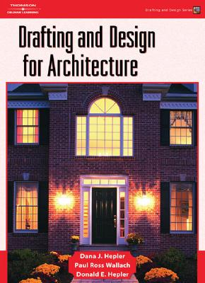 Drafting and Design for Architecture, Hepler, Dana J.; Wallach, Paul Ross; Hepler, Donald