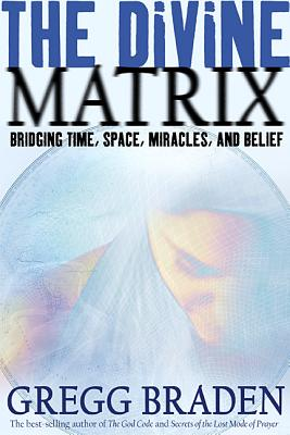 Image for The Divine Matrix - Bridging Time, Space, Miracles, and Belief