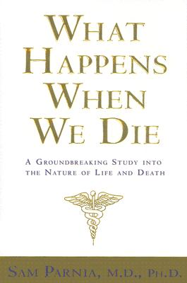 What Happens When We Die?: A Groundbreaking Study into the Nature of Life And Death, Parnia, Sam