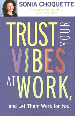 Image for TRUST YOUR VIBES AT WORK AND LET THEM WORK FOR YOU