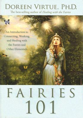 Fairies 101: An Inroduction to Connecting, Working, and Healing with the Fairies and Other Elementals, Virtue, Doreen