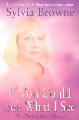 If You Could See What I See: The Tenets of Novus Spiritus, Sylvia Browne