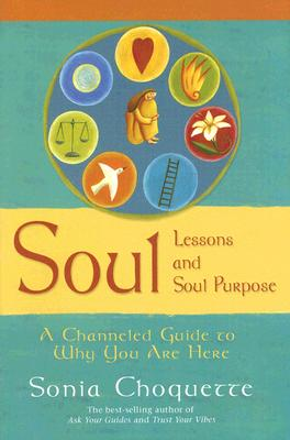 Image for Soul Lessons And Soul Purpose: A Channeled Guide To Why You Are Here