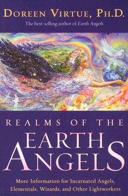 Realms of the Earth Angels: More Information for Incarnated Angels, Elementals, Wizards, and Other Lightworkers, Virtue, Doreen