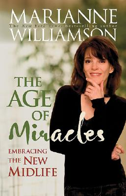 The Age of Miracles, Embracing the New Midlife, Williamson, Marianne