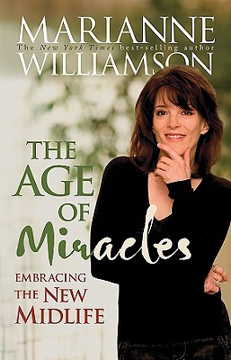 Age of Miracles: Embracing the New Midlife, Williamson, Marianne