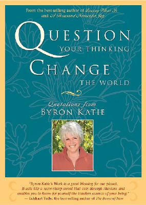 """Question Your Thinking, Change the World"", ""Katie, Byron (Stephen Mitchell, ed.)"""
