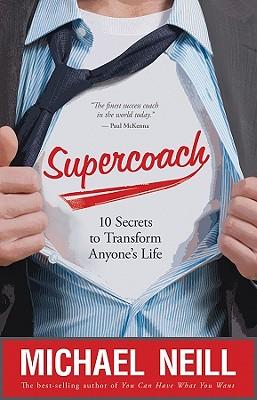 Supercoach: 10 Secrets to Transform Anyone's Life, Neill, Michael
