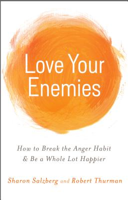Love Your Enemies: How to Break the Anger Habit & Be a Whole Lot Happier, Sharon Salzberg, Thurman