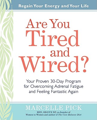 Are You Tired and Wired?: Your Proven 30-Day Program for Overcoming Adrenal Fatigue and Feeling Fantastic Again (Regain Your Energy and Your Life), Pick, Marcelle
