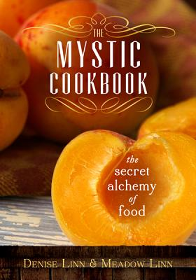 The Mystic Cookbook: The Secret Alchemy of Food, Linn, Denise; Linn, Meadow