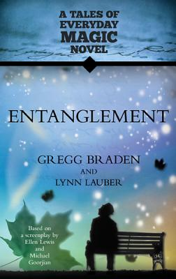 Entanglement: A Tales of Everyday Magic Novel, Braden, Gregg; Lauber, Lynn