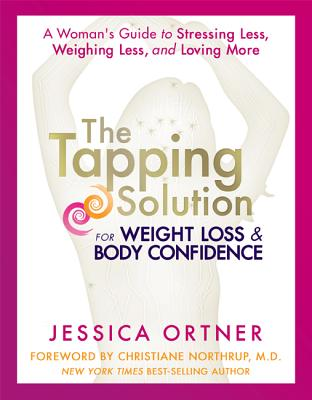 Image for The Tapping Solution for Weight Loss & Body Confidence: A Woman's Guide to Stressing Less, Weighing Less, and Loving More