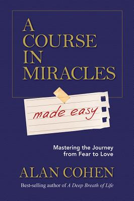 Image for A Course in Miracles Made Easy: Mastering the Journey from Fear to Love