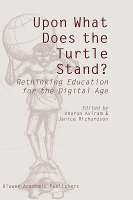 Image for Upon What Does the Turtle Stand?: Rethinking Education for the Digital Age